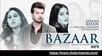 Bazaar Song Lyrics | Afsana Khan Ft Himanshi Khurana | Yuvraj Hans | Latest Punjabi Song 2020