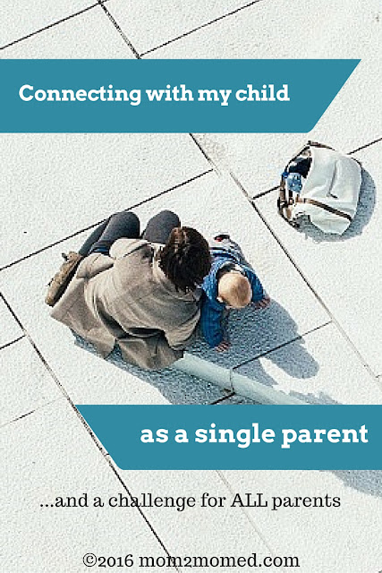 Mom2MomEd blog: Connecting with my child as a single parent (and a challenge for ALL parents)