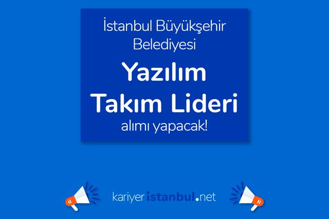 İstanbul Büyükşehir Belediyesi iştiraki İSBAK A.Ş yazılım takım lideri alımı yapacak. Detaylar kariyeristanbul.net'te!