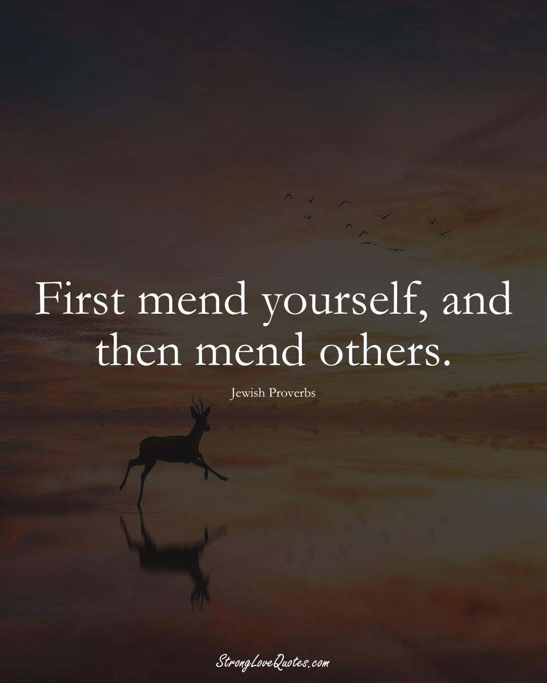 First mend yourself, and then mend others. (Jewish Sayings);  #aVarietyofCulturesSayings