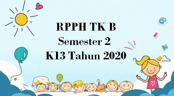 RPPH TK B Semester 2 K13 Tahun 2020