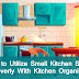 Best Storage Ideas for Small Kitchens - How to Utilize Small Kitchen Space Cleverly With Kitchen Organiser?