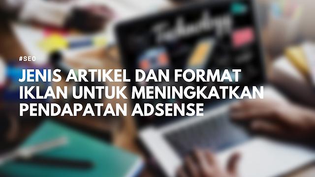 Jenis Artikel dan Format Iklan Untuk Meningkatkan Pendapatan Adsense