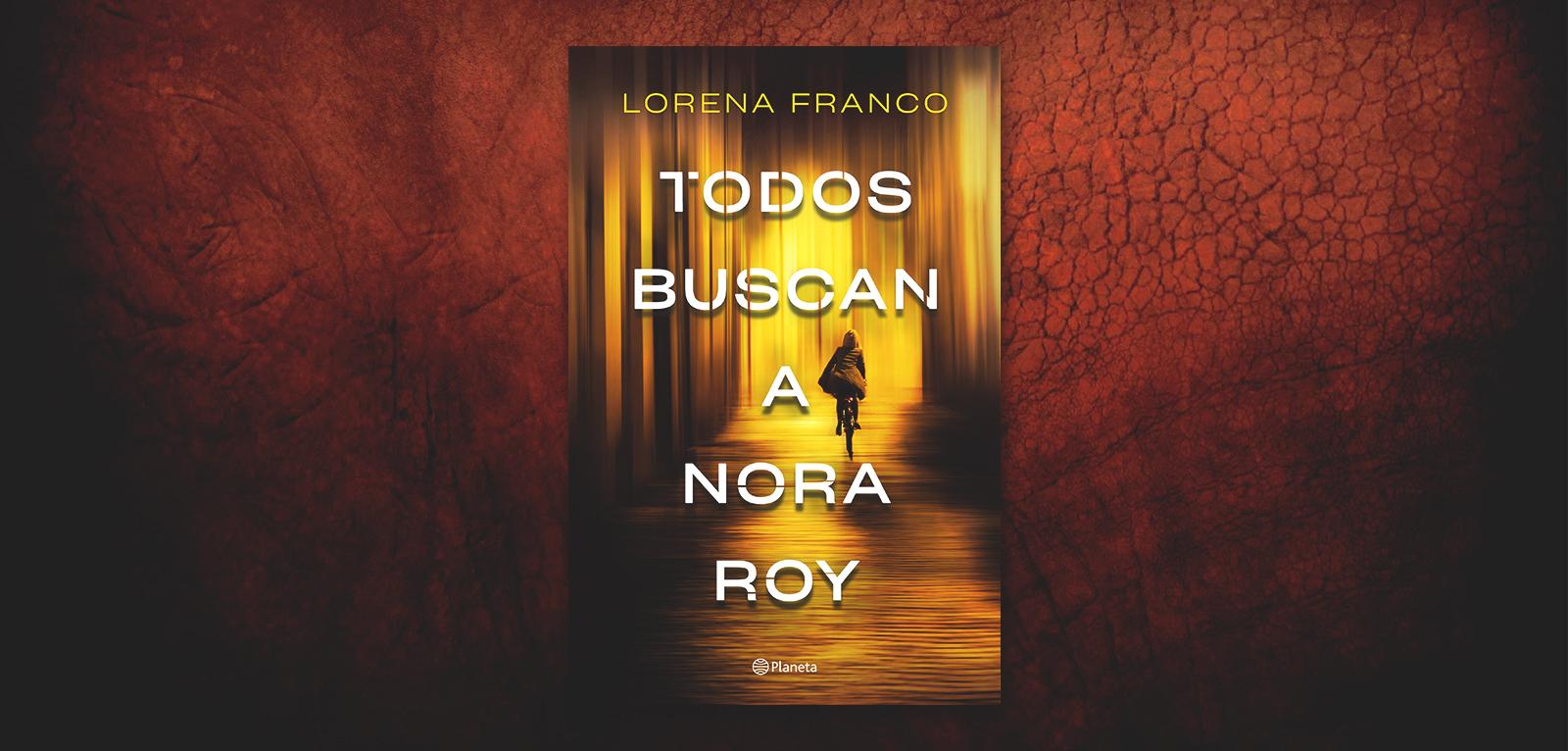Todos buscan a Nora Roy · Lorena Franco