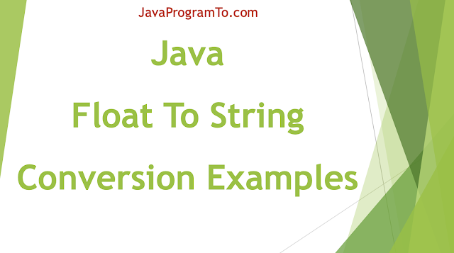 Java Float To String Conversion Examples
