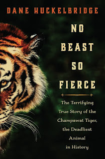 all about No Beast So Fierce: The Terrifying True Story of the Champawat Tiger, the Deadliest Animal in History by Dane Huckelbridge
