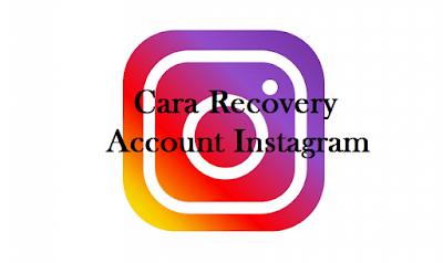 Cara Recovery  Account Instagram - Mengembalikan Account Instagram yang Dihapus / Hilang, Begini caranya