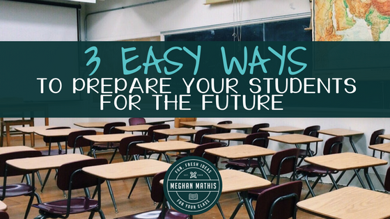 3 Easy Ways to Prepare Your Students for the Future
