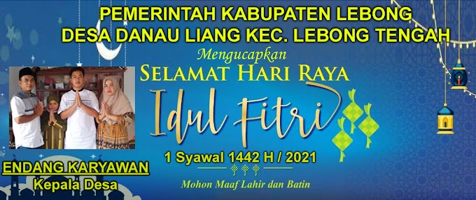 Desa Danau Liang Kecamatan Lebong Tengah mengucapkan Selamat Hari Raya Idul Fitri 1442 H