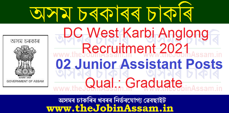 DC West Karbi Anglong Recruitment 2021: 02 Junior Assistant Posts