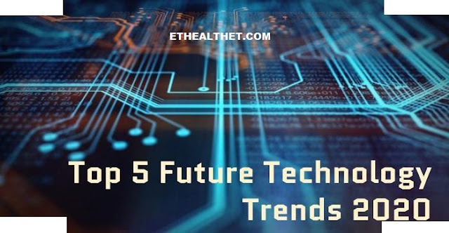 Top 5 Future Technology Trends 2020