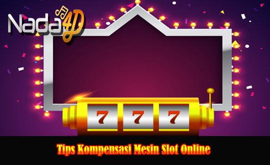Tips Kompensasi Mesin Slot Online