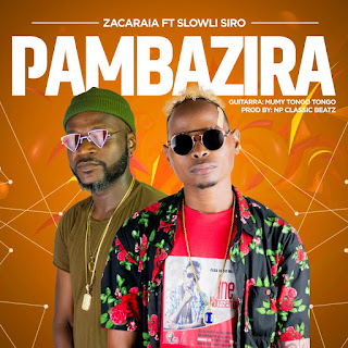 Zacaraia – Pambazira (feat. Slowly Siro ( 2019 ) [DOWNLOAD]