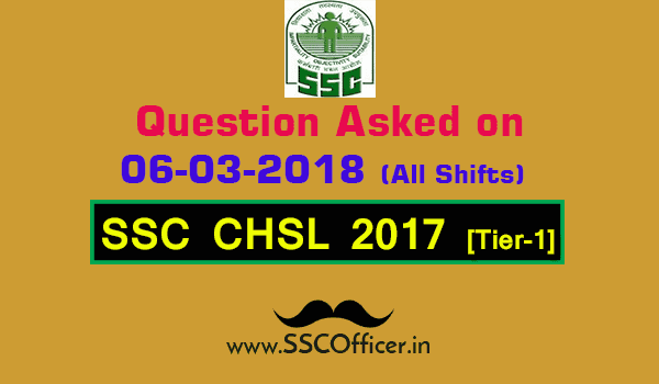 Questions Asked on 6th March in SSC CHSL 2017 Tier-I All Shifts [PDF] - SSC Officer