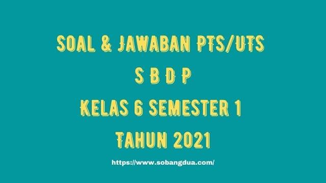 Soal & Jawaban PTS/UTS SBdP Kelas 6 Semester 1 Tahun 2021