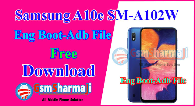 Samsung A10e (SM-A102W) Eng Boot-Adb File Free Download