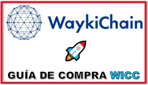 Cómo y Dónde Comprar Criptomoneda WAYKICHAIN (WICC) Tutorial Actualizado