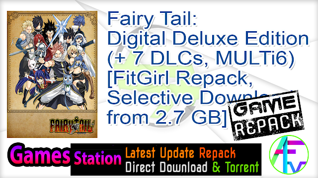 Fairy Tail Digital Deluxe Edition (+ 7 DLCs, MULTi6) [FitGirl Repack, Selective Download – from 2.7 GB]