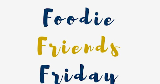 Foodie Friends Friday Linky Party #263