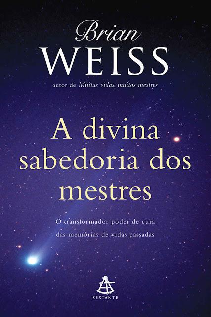 A divina sabedoria dos mestres: O transformador poder de cura das memórias de vidas passadas, Edição 2 - Brian Weiss