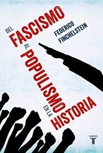 Del fascismo al populismo en la historia- Federico Finchelstein