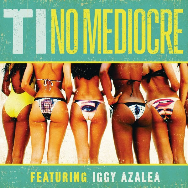 T.I. - No Mediocre (feat. Iggy Azalea) - Single Cover