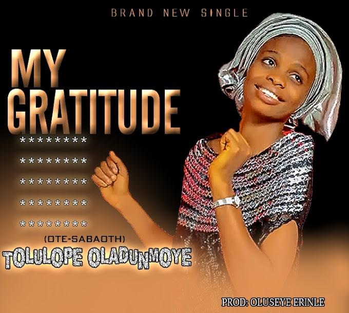 Gospel Music: Tolulope Oladunmoye [Ote Sabaoth] –My Gratitude