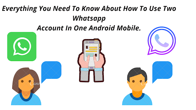 Everything You Need To Know About How To Use Two Whatsapp Account In One Android Mobile.