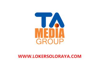 Lowongan Kerja Solo dan Semarang di TA Media Group