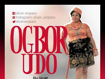 DOWNLOAD MP3: Silver Wopara - Ogbor Udo || @Silverwopara