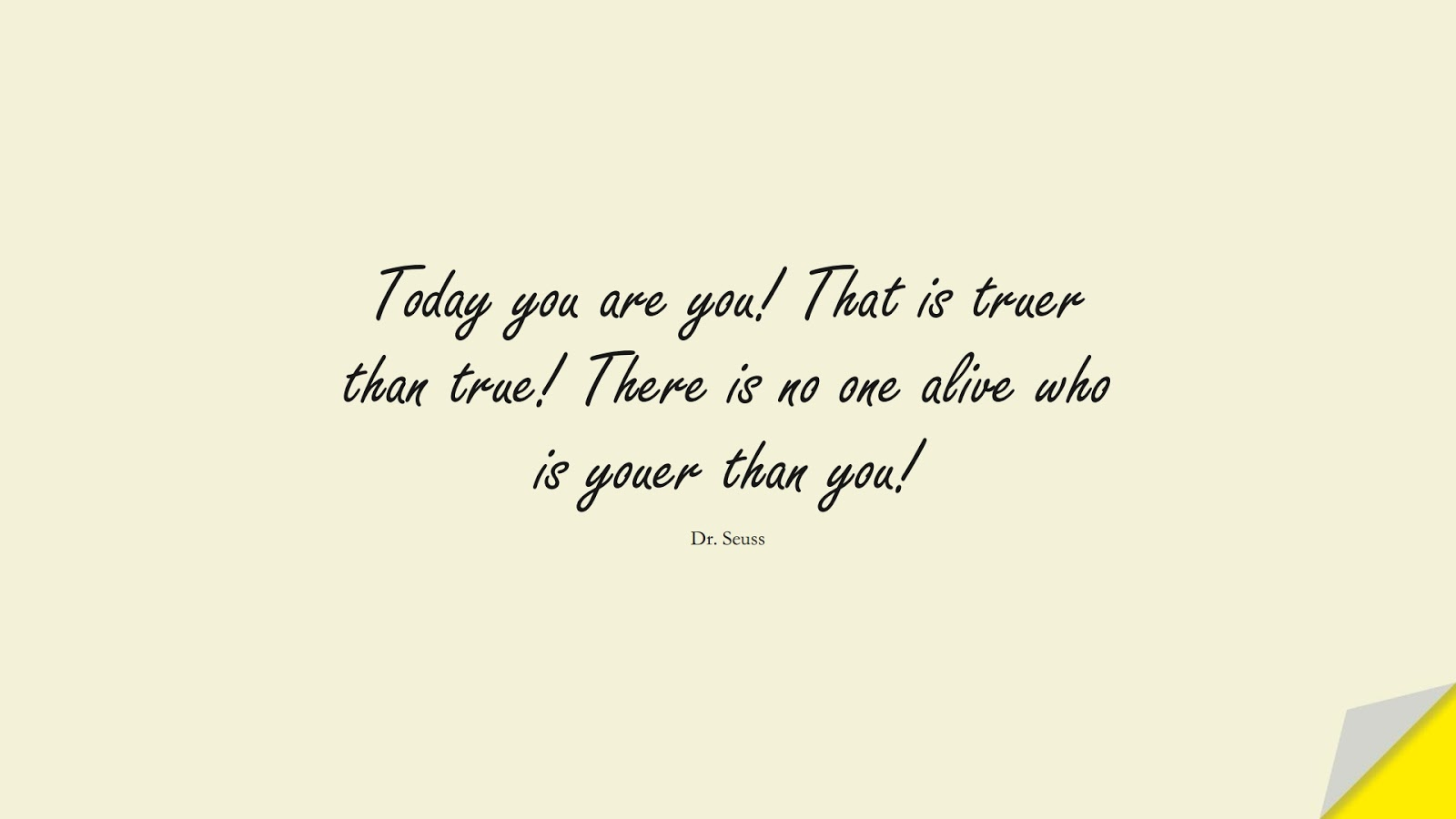 Today you are you! That is truer than true! There is no one alive who is youer than you! (Dr. Seuss);  #InspirationalQuotes