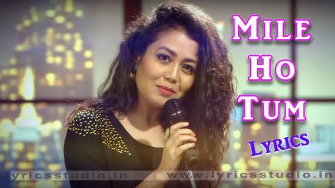mile ho tum humko lyrics in hindi - neha kakkar