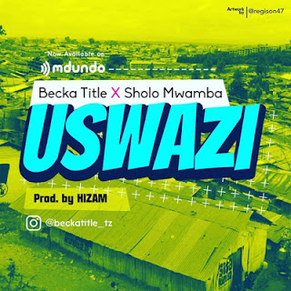 Becka Title Ft. Sholo Mwamba - Uswazi Audio
