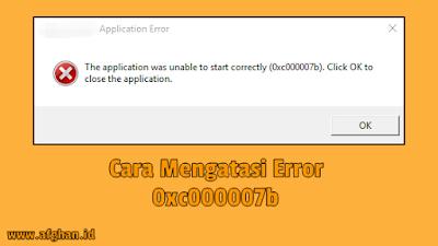 Cara Mudah Mengatasi Error 0xc000007b