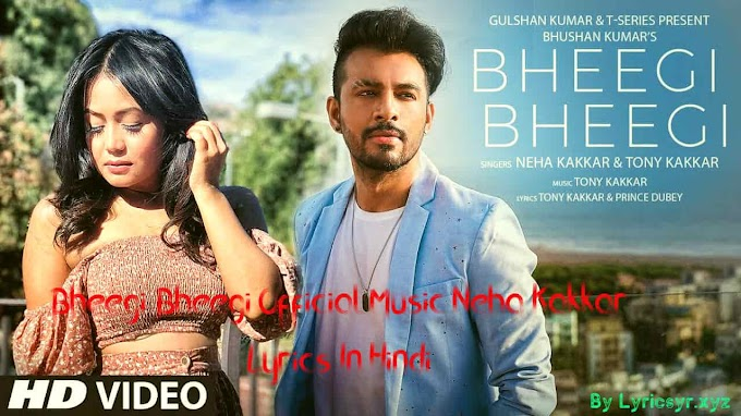 Bheegi Bheegi Official Music Neha Kakkar Lyrics In Hindi