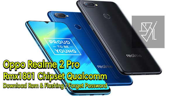 Download Rom Official / Flashing Oppo Realme 2 Pro Rmx1801 Qualcomm