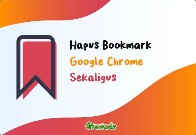 Cara Hapus Bookmark Chrome Sekaligus