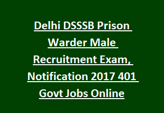Delhi DSSSB Prison Warder Male Recruitment Exam, Physical Tests Notification 2017 Govt Jobs Online