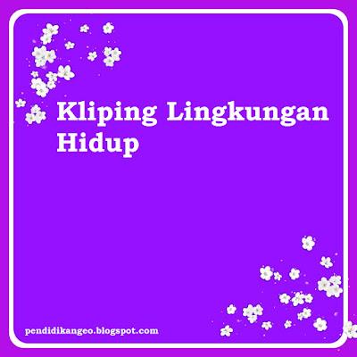 Contoh Format Kliping, Kliping Lingkungan Hidup, Kliping PDF, Blog Geografi