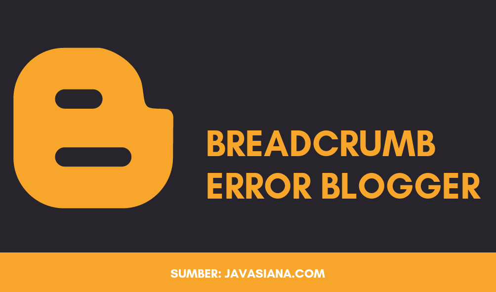 Cara Mengatasi Breadcump Error Blogger di Webmaster