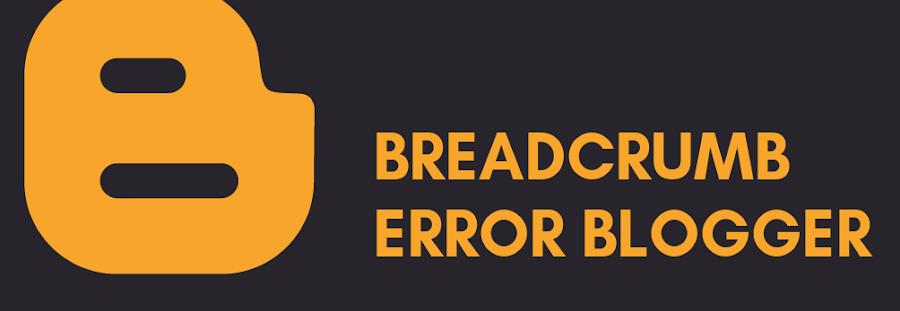Cara Mengatasi Breadcrumb Error Blogger di Webmaster Terbaru 2020