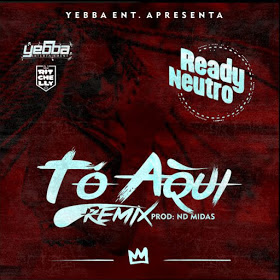 Ready Neutro Ft DJ Ritchelly - Tó Aqui (Rap Remix)