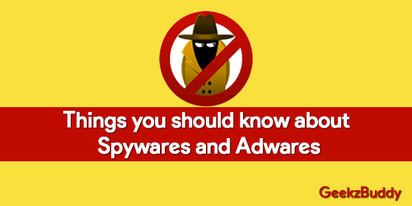 Things you should know about Spywares and Adwares