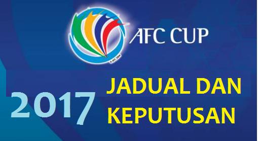 Piala AFC 2017 Jadual Keputusan Dan Kedudukan Terkini