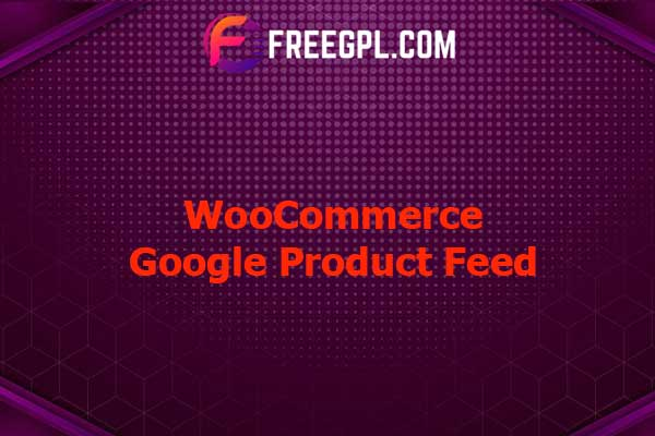 WooCommerce Google Product Feed Nulled Download Free
