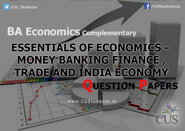 BA Economics Essentials of Economics - Money Banking Finance , Trade and India Economy Previous Question Papers
