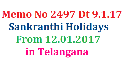 Memo No 2497 Dated 09.01.2017 Sankranthi Holidays from 12.01.2017 to 16.01.2017 instead of 11.01.2017 in Telangana for Schools School Education Dept of Telangana State has postponed Sankranthi Holidays for Govt and Private Schools memo-no-2497-sankranthi-holidays-from