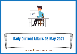 Daily Current Affairs 08  May 2021