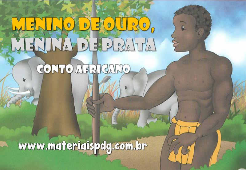 CONTO AFRICANO: MENINO DE OURO, MENINA DE PRATA - LIVRO E ATIVIDADES