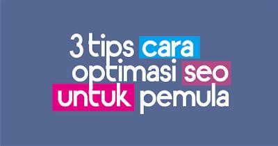 3 Tips Cara Optimasi Seo Untuk Pemula